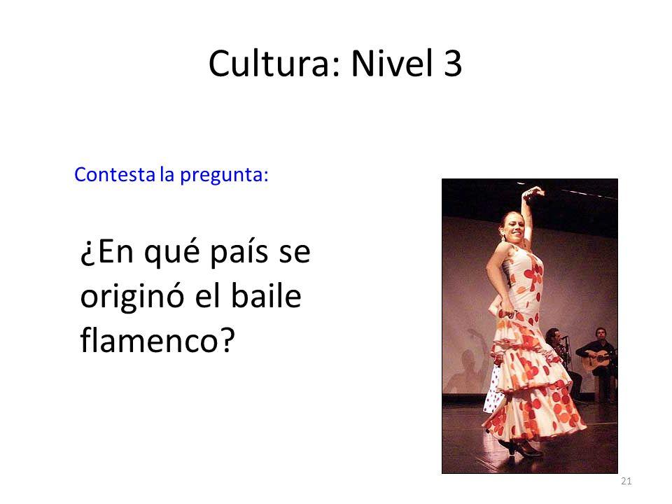 21 Cultura: Nivel 3 ¿En qué país se originó el baile flamenco? Contesta la pregunta: