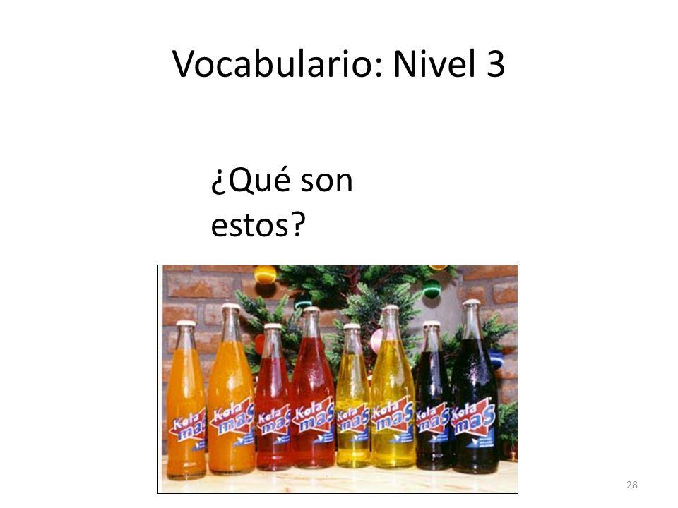 28 Vocabulario: Nivel 3 ¿Qué son estos?