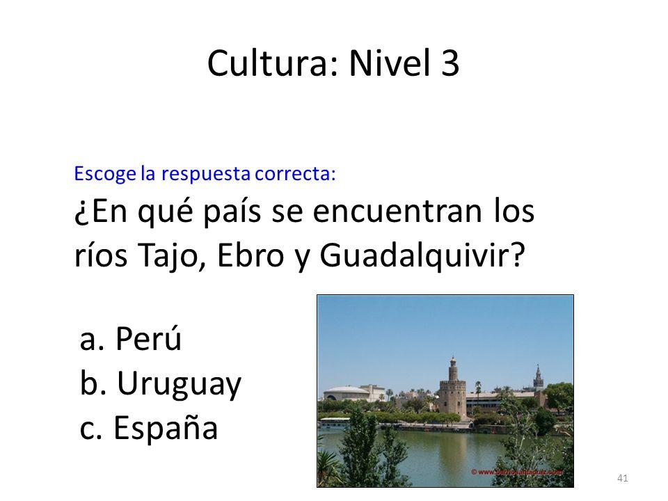 41 Cultura: Nivel 3 ¿En qué país se encuentran los ríos Tajo, Ebro y Guadalquivir? a. Perú b. Uruguay c. España Escoge la respuesta correcta:
