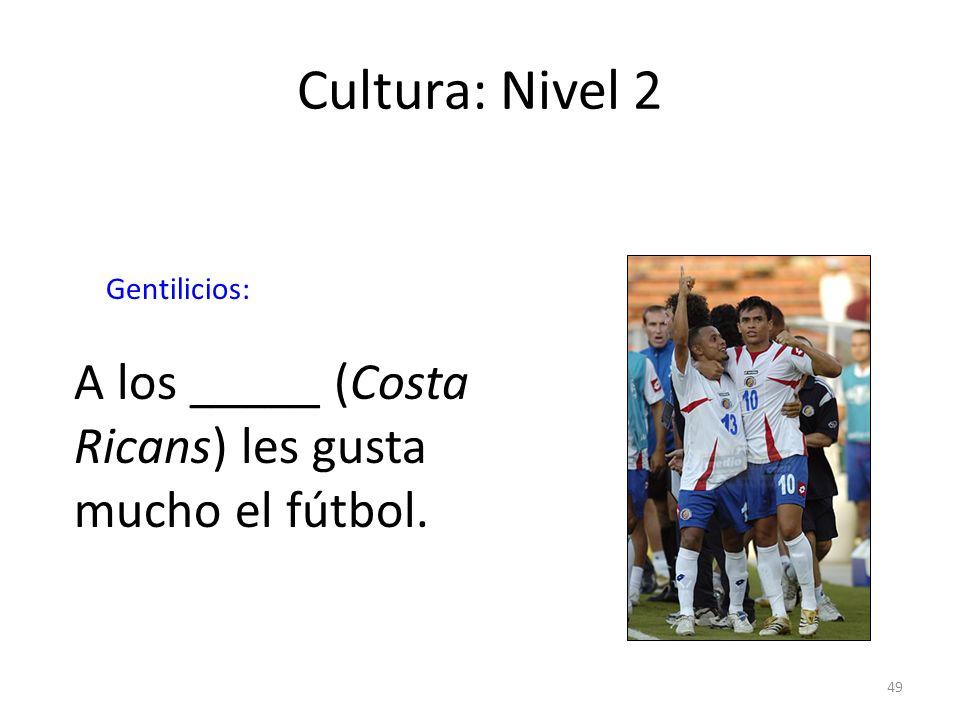 49 Cultura: Nivel 2 Gentilicios: A los _____ (Costa Ricans) les gusta mucho el fútbol.