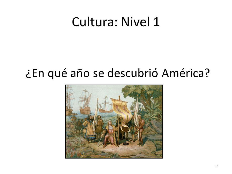 53 Cultura: Nivel 1 ¿En qué año se descubrió América?