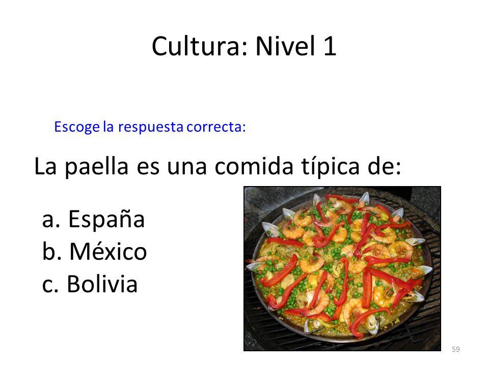 59 Cultura: Nivel 1 La paella es una comida típica de: a. España b. México c. Bolivia Escoge la respuesta correcta: