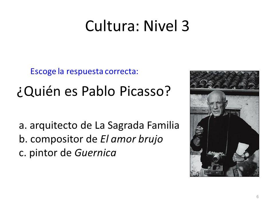 6 Cultura: Nivel 3 ¿Quién es Pablo Picasso? a. arquitecto de La Sagrada Familia b. compositor de El amor brujo c. pintor de Guernica Escoge la respues