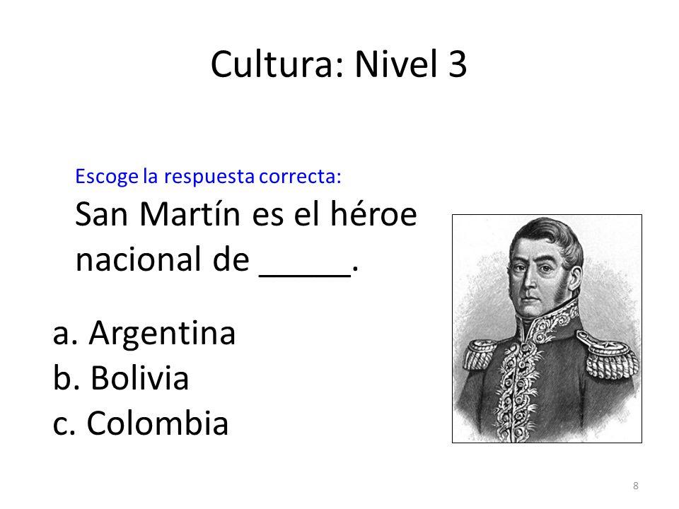 8 Cultura: Nivel 3 San Martín es el héroe nacional de _____. a. Argentina b. Bolivia c. Colombia Escoge la respuesta correcta: