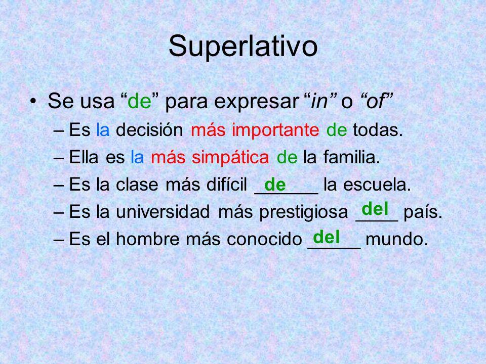 Superlativo Se usa de para expresar in o of –Es la decisión más importante de todas. –Ella es la más simpática de la familia. –Es la clase más difícil