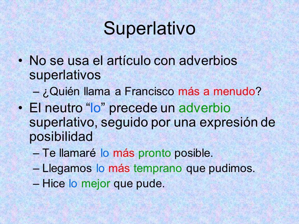 Superlativo No se usa el artículo con adverbios superlativos –¿Quién llama a Francisco más a menudo? El neutro lo precede un adverbio superlativo, seg