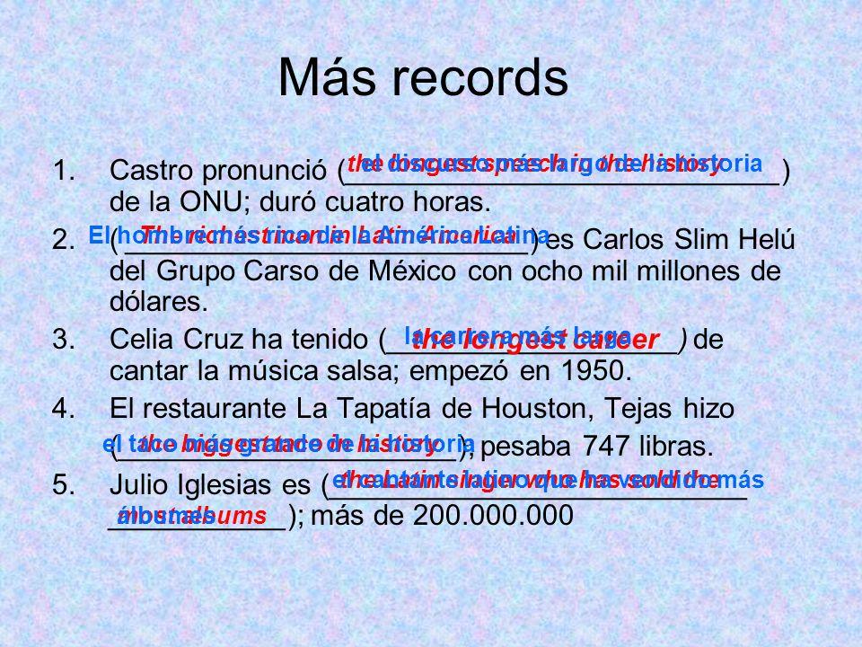 Más records 1.Castro pronunció (___________________________) de la ONU; duró cuatro horas. 2.( _________________________) es Carlos Slim Helú del Grup