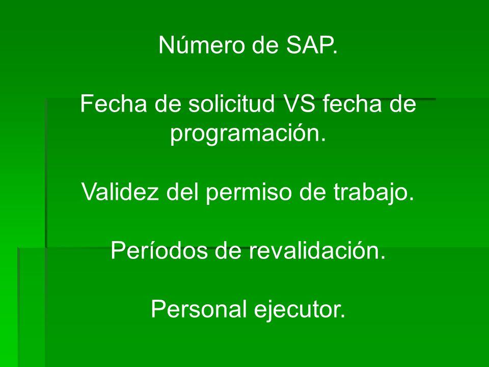 Número de SAP. Fecha de solicitud VS fecha de programación. Validez del permiso de trabajo. Períodos de revalidación. Personal ejecutor.