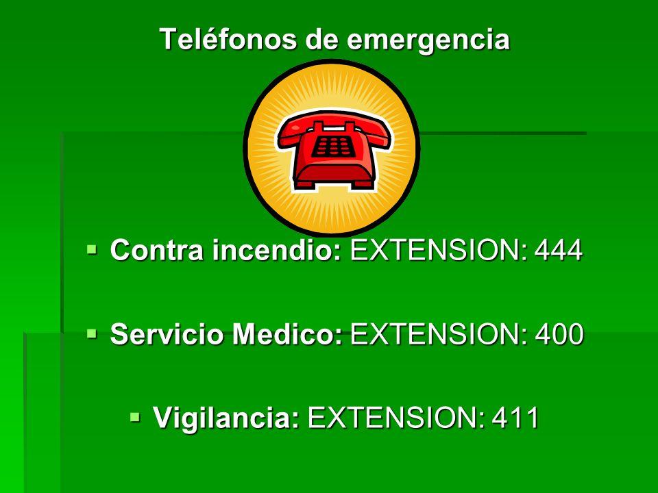 Teléfonos de emergencia Contra incendio: EXTENSION: 444 Contra incendio: EXTENSION: 444 Servicio Medico: EXTENSION: 400 Servicio Medico: EXTENSION: 40