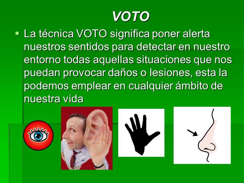 VOTO La técnica VOTO significa poner alerta nuestros sentidos para detectar en nuestro entorno todas aquellas situaciones que nos puedan provocar daño