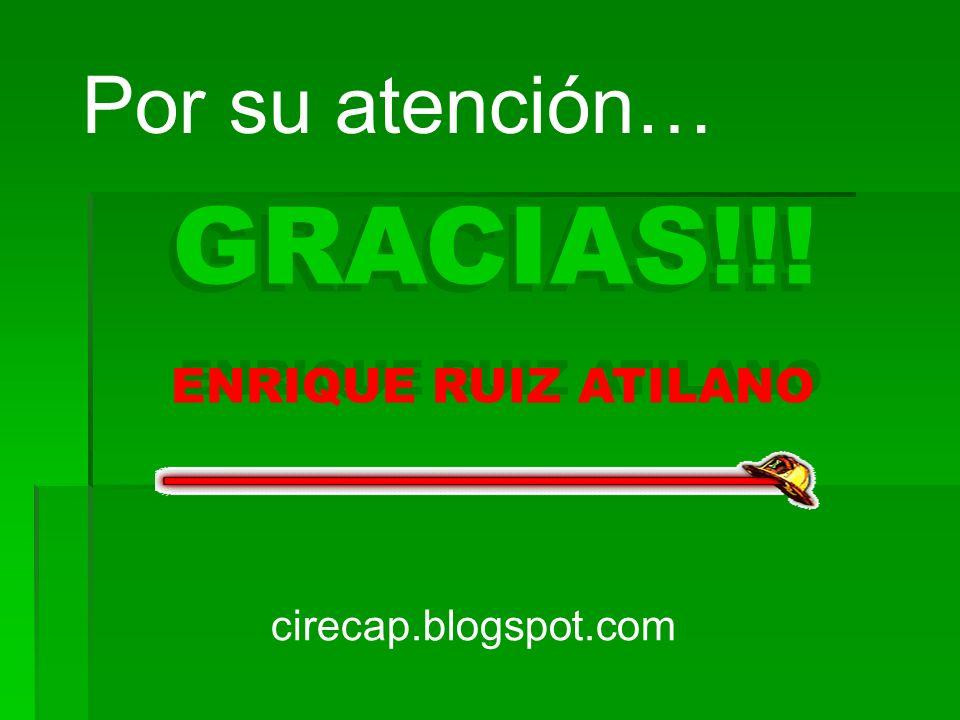 Por su atención… GRACIAS!!! ENRIQUE RUIZ ATILANO cirecap.blogspot.com