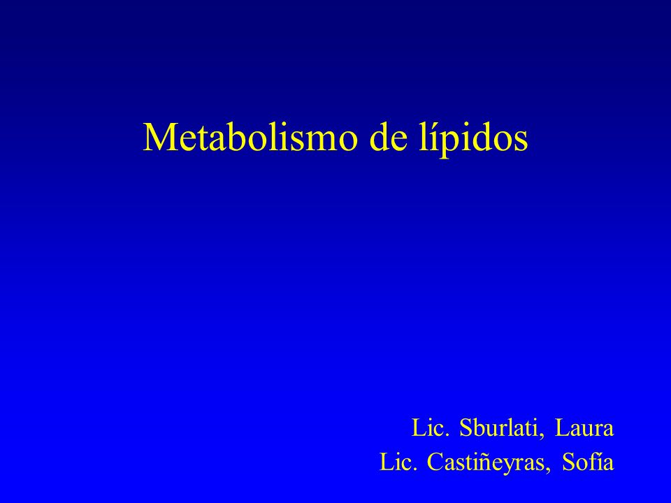 Metabolismo de lípidos Lic. Sburlati, Laura Lic. Castiñeyras, Sofía