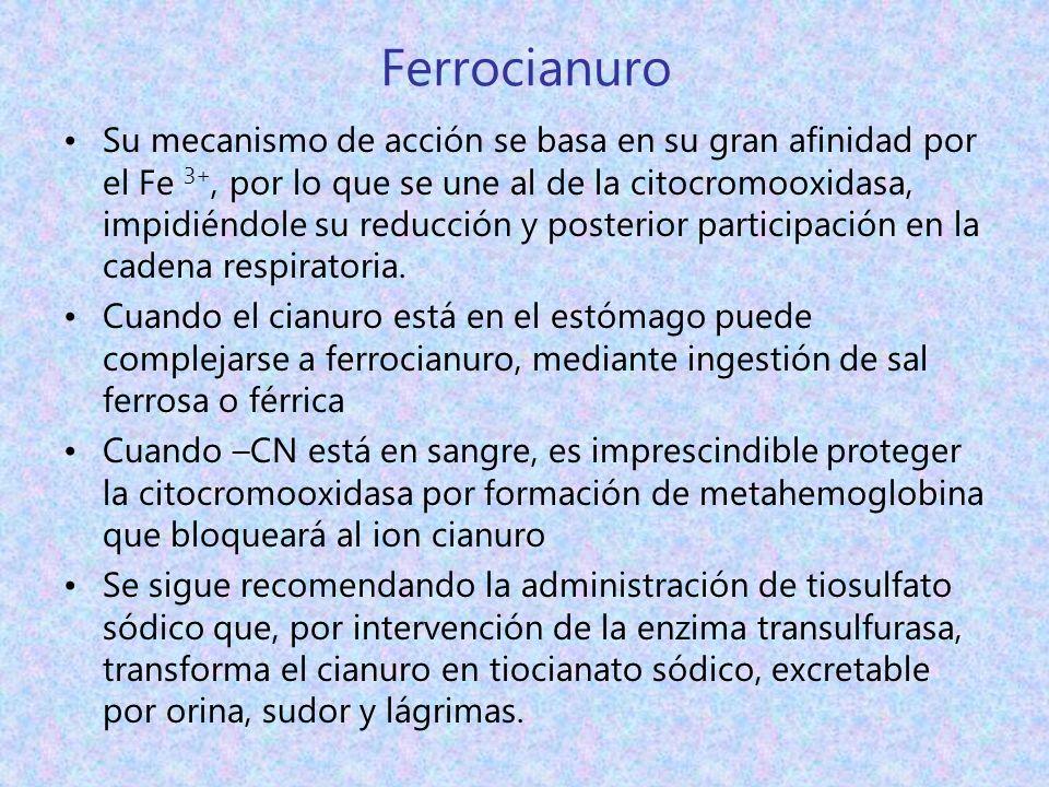 Ferrocianuro Su mecanismo de acción se basa en su gran afinidad por el Fe 3+, por lo que se une al de la citocromooxidasa, impidiéndole su reducción y