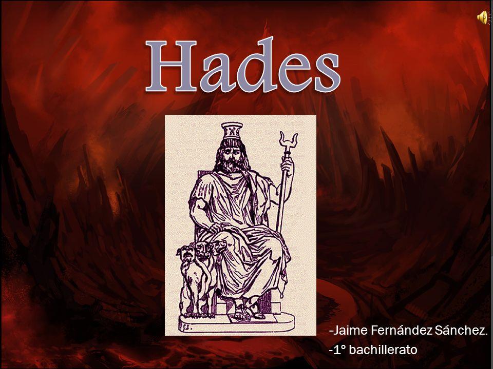 Nombre en latín: Plutón nombre en griego: δης -A Hades se le atribuyó el mundo subterráneo, los Infiernos.