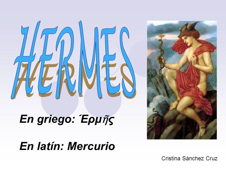 En griego: Έρμ ς En latín: Mercurio Cristina Sánchez Cruz
