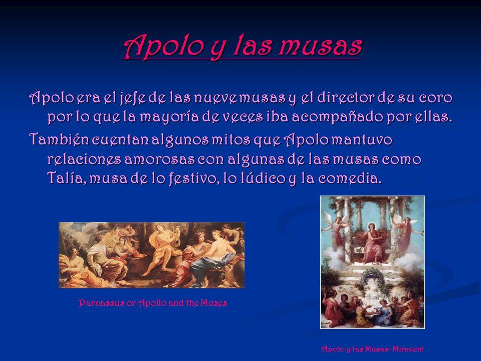 Apolo y las musas Apolo era el jefe de las nueve musas y el director de su coro por lo que la mayoría de veces iba acompañado por ellas. También cuent