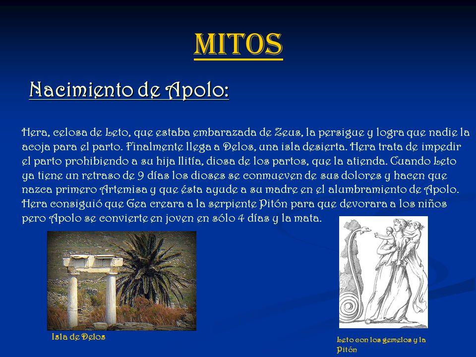 MITOS Nacimiento de Apolo: Hera, celosa de Leto, que estaba embarazada de Zeus, la persigue y logra que nadie la acoja para el parto. Finalmente llega