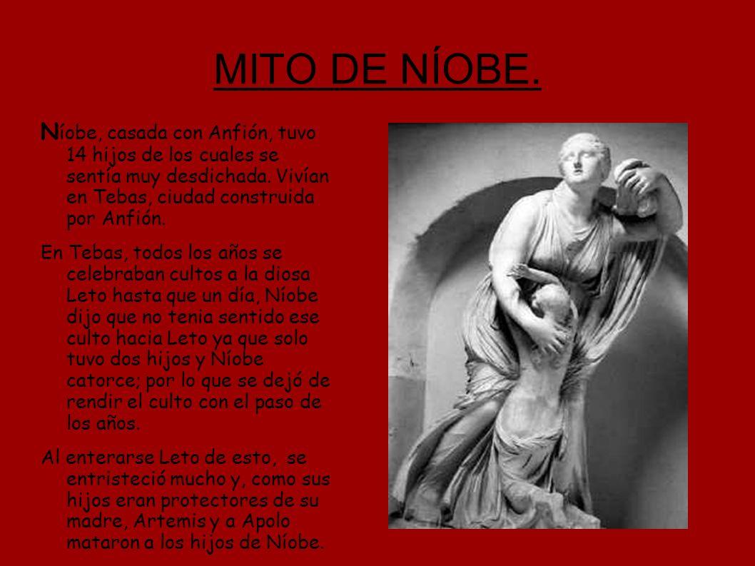 MITO DE NÍOBE. N íobe, casada con Anfión, tuvo 14 hijos de los cuales se sentía muy desdichada. Vivían en Tebas, ciudad construida por Anfión. En Teba