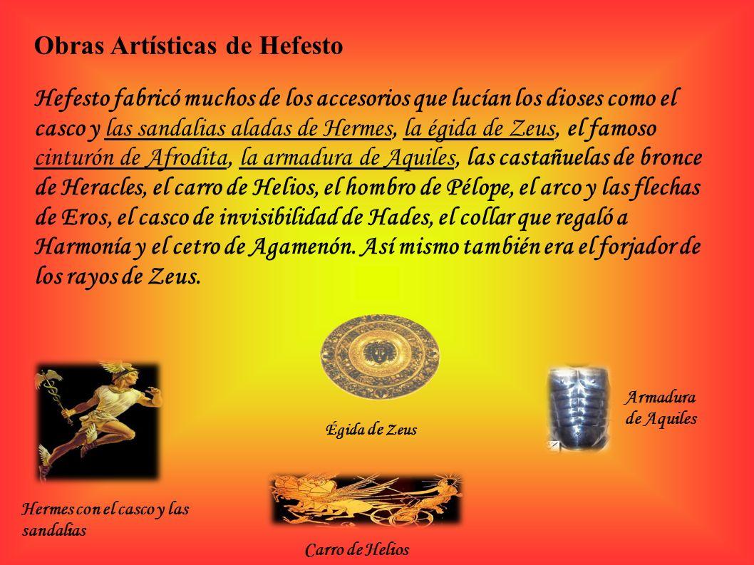 Obras Artísticas de Hefesto Hefesto fabricó muchos de los accesorios que lucían los dioses como el casco y las sandalias aladas de Hermes, la égida de