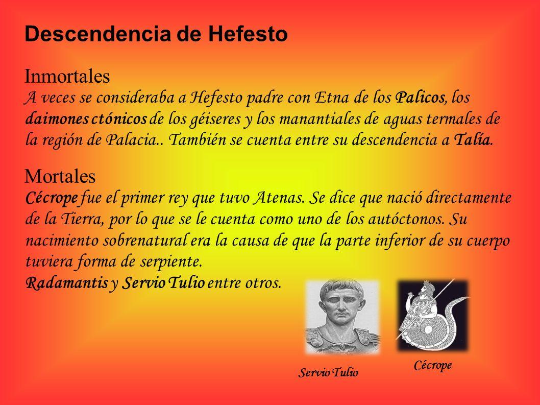 Descendencia de Hefesto Inmortales A veces se consideraba a Hefesto padre con Etna de los Palicos, los daimones ctónicos de los géiseres y los mananti