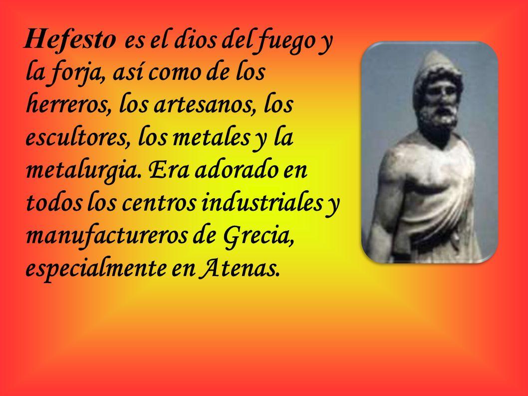 Hefesto es el dios del fuego y la forja, así como de los herreros, los artesanos, los escultores, los metales y la metalurgia. Era adorado en todos lo