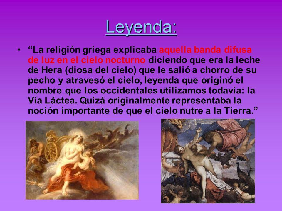 Leyenda: La religión griega explicaba aquella banda difusa de luz en el cielo nocturno diciendo que era la leche de Hera (diosa del cielo) que le sali