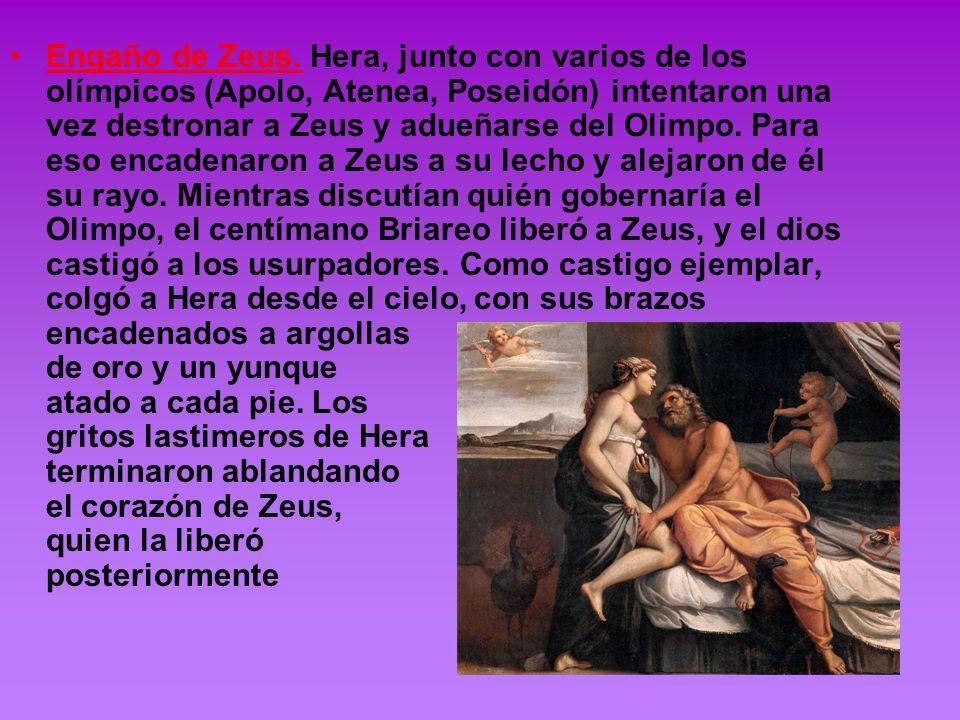 Engaño de Zeus. Hera, junto con varios de los olímpicos (Apolo, Atenea, Poseidón) intentaron una vez destronar a Zeus y adueñarse del Olimpo. Para eso