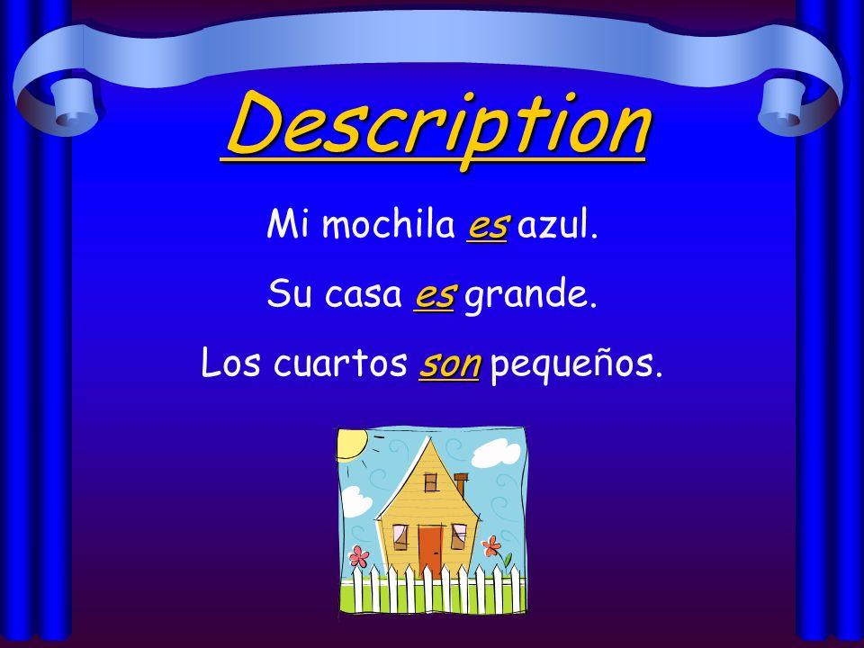 Description es Mi mochila es azul. es Su casa es grande. son Los cuartos son peque ñ os.