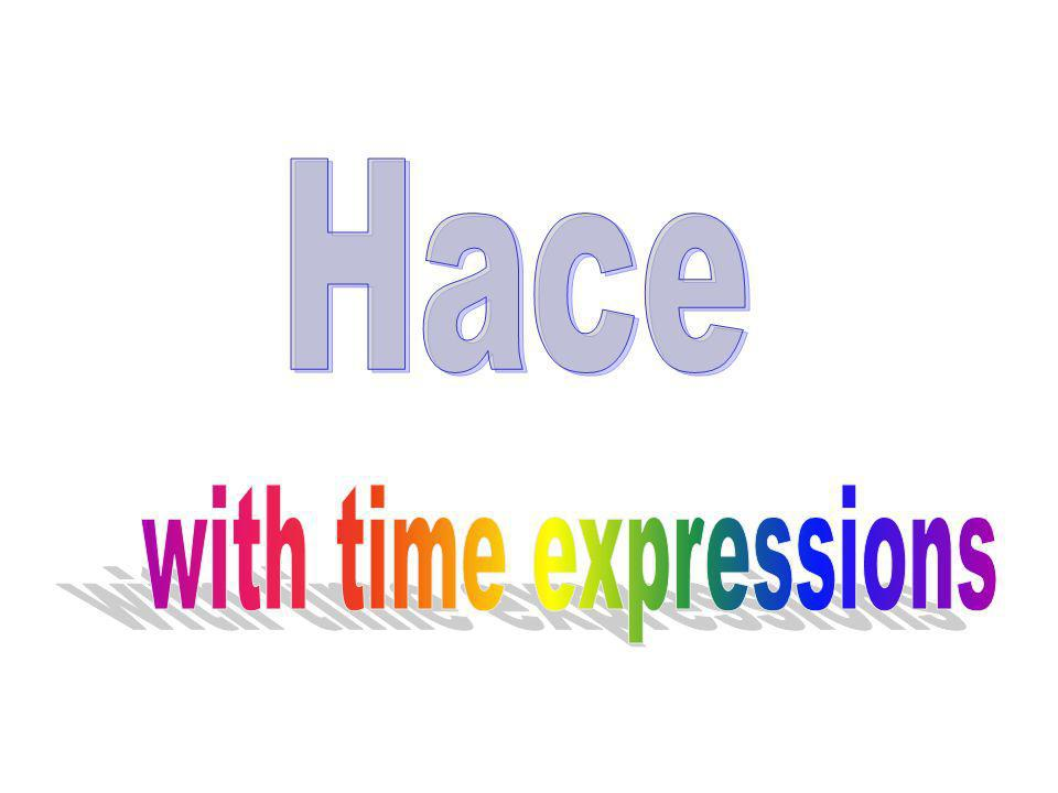 To talk about an event that began in the past and is still going on use + time + + verb in present