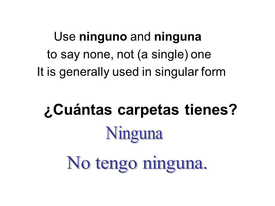 Use ninguno and ninguna to say none, not (a single) one It is generally used in singular form ¿Cuántas carpetas tienes?