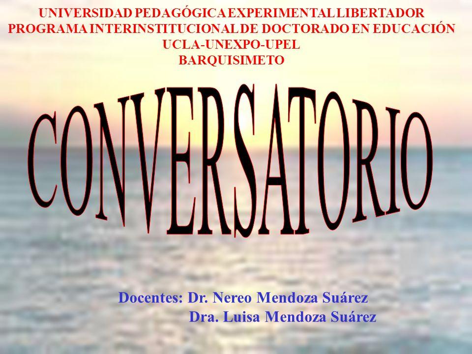 UNIVERSIDAD PEDAGÓGICA EXPERIMENTAL LIBERTADOR PROGRAMA INTERINSTITUCIONAL DE DOCTORADO EN EDUCACIÓN UCLA-UNEXPO-UPEL BARQUISIMETO Docentes: Dr.