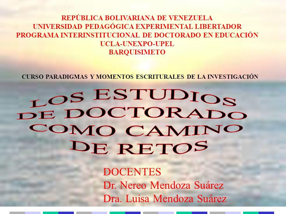 REPÚBLICA BOLIVARIANA DE VENEZUELA UNIVERSIDAD PEDAGÓGICA EXPERIMENTAL LIBERTADOR PROGRAMA INTERINSTITUCIONAL DE DOCTORADO EN EDUCACIÓN UCLA-UNEXPO-UPEL BARQUISIMETO CURSO PARADIGMAS Y MOMENTOS ESCRITURALES DE LA INVESTIGACIÓN DOCENTES Dr.
