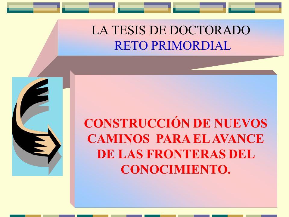 LA TESIS DE DOCTORADO RETO PRIMORDIAL SÍNTESIS TEÓRICA DE CONOCIMIENTO SUSTANTIVO, RELEVANTE Y SOCIALMENTE PERTINENTE.