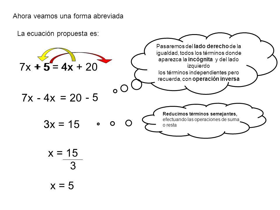 Ahora veamos una forma abreviada La ecuación propuesta es: + 54x7x + 5 = 4x + 20 Pasaremos del lado derecho de la igualdad, todos los términos donde a