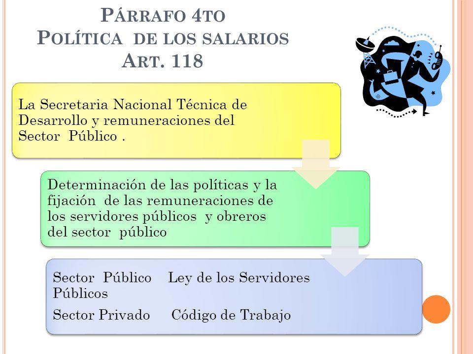 P ÁRRAFO 4 TO P OLÍTICA DE LOS SALARIOS A RT. 118 La Secretaria Nacional Técnica de Desarrollo y remuneraciones del Sector Público. Determinación de l