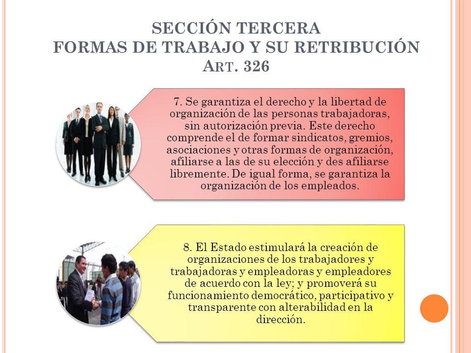 SECCIÓN TERCERA FORMAS DE TRABAJO Y SU RETRIBUCIÓN A RT. 326 7. Se garantiza el derecho y la libertad de organización de las personas trabajadoras, si