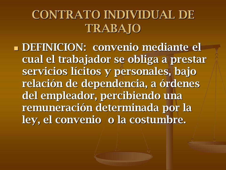 CONTRATO INDIVIDUAL DE TRABAJO DEFINICION: convenio mediante el cual el trabajador se obliga a prestar servicios lícitos y personales, bajo relación d