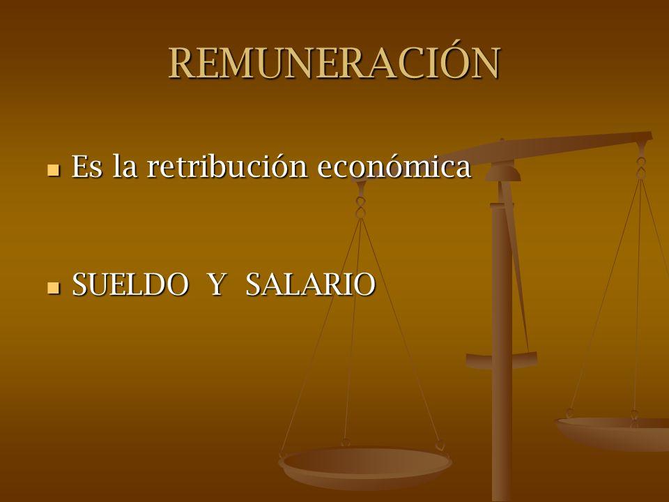 REMUNERACIÓN Es la retribución económica Es la retribución económica SUELDO Y SALARIO SUELDO Y SALARIO