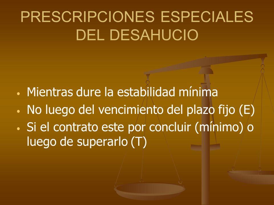 PRESCRIPCIONES ESPECIALES DEL DESAHUCIO Mientras dure la estabilidad mínima No luego del vencimiento del plazo fijo (E) Si el contrato este por conclu