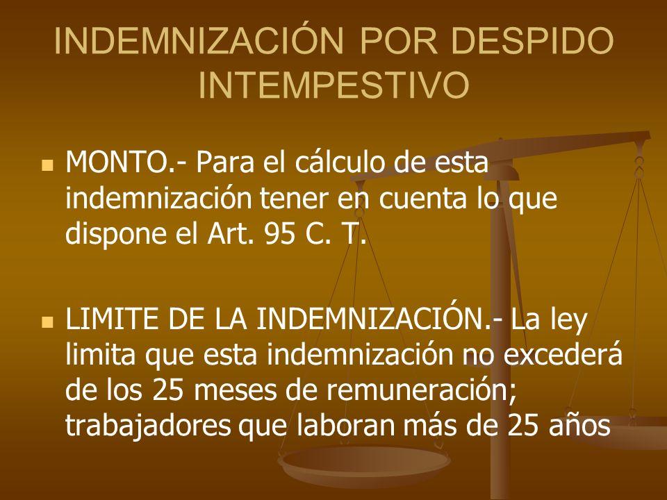INDEMNIZACIÓN POR DESPIDO INTEMPESTIVO MONTO.- Para el cálculo de esta indemnización tener en cuenta lo que dispone el Art. 95 C. T. LIMITE DE LA INDE