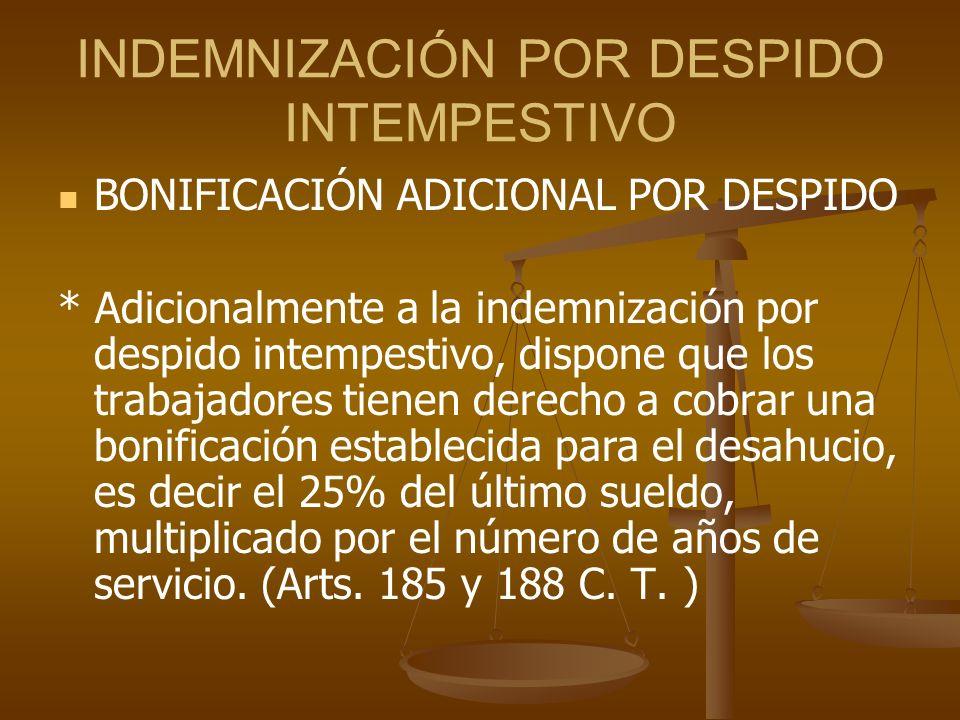 INDEMNIZACIÓN POR DESPIDO INTEMPESTIVO BONIFICACIÓN ADICIONAL POR DESPIDO * Adicionalmente a la indemnización por despido intempestivo, dispone que lo