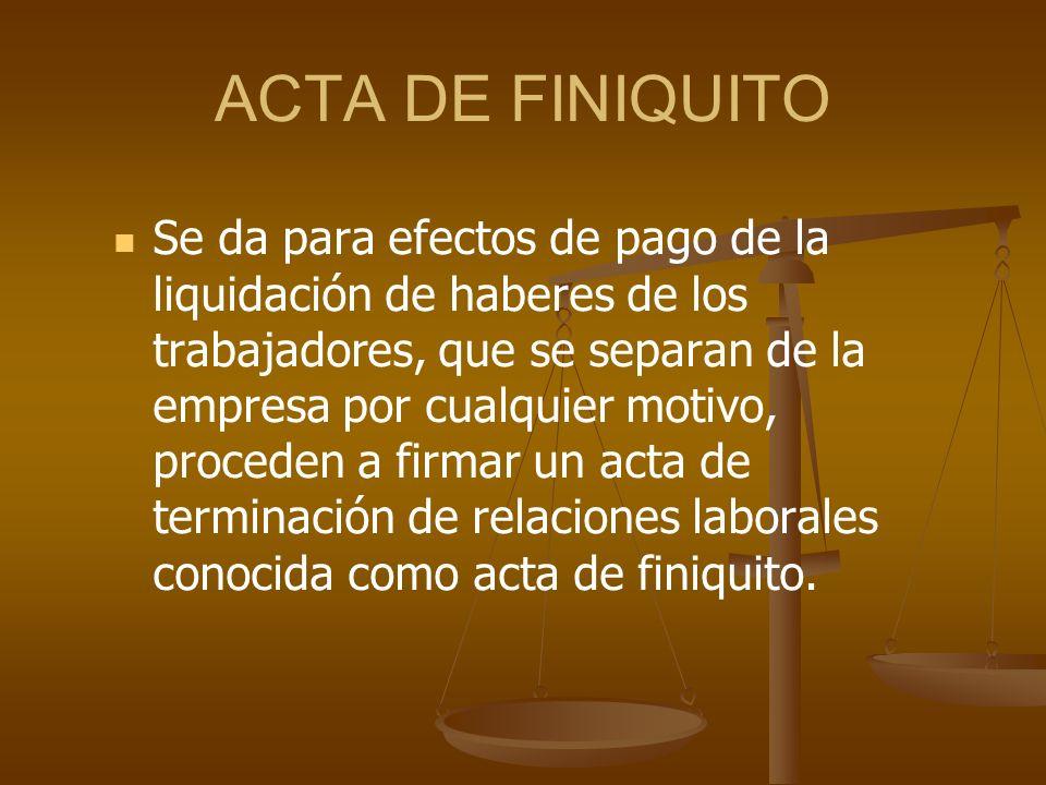 ACTA DE FINIQUITO Se da para efectos de pago de la liquidación de haberes de los trabajadores, que se separan de la empresa por cualquier motivo, proc
