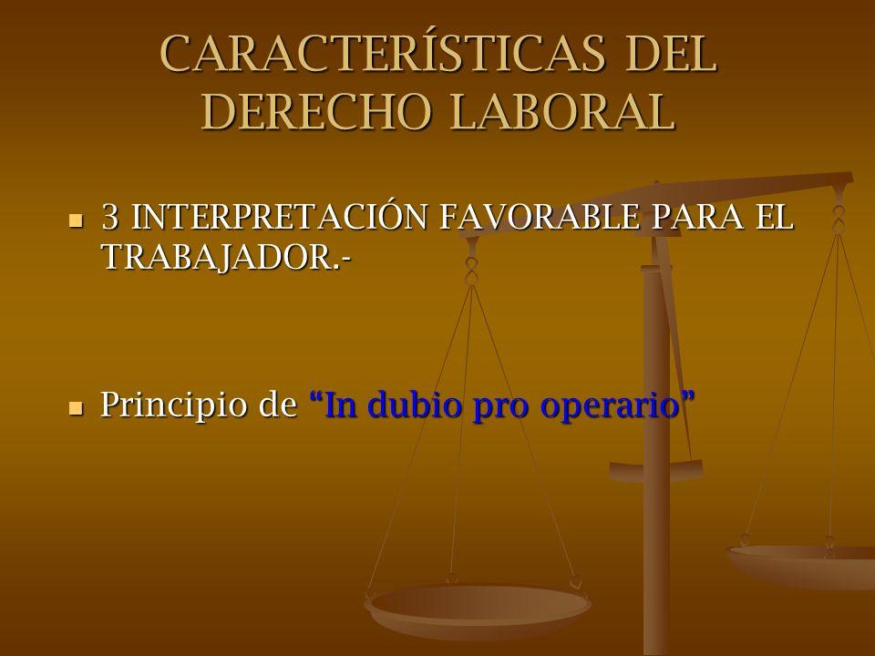 CARACTERÍSTICAS DEL DERECHO LABORAL 3 INTERPRETACIÓN FAVORABLE PARA EL TRABAJADOR.- 3 INTERPRETACIÓN FAVORABLE PARA EL TRABAJADOR.- Principio de In du
