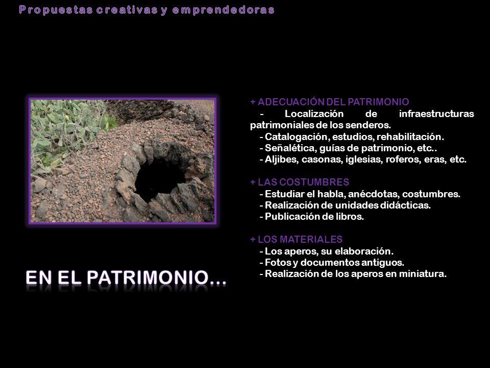 + ADECUACIÓN DEL PATRIMONIO - Localización de infraestructuras patrimoniales de los senderos. - Catalogación, estudios, rehabilitación. - Señalética,