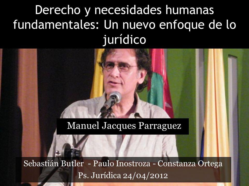 Derecho y necesidades humanas fundamentales: Un nuevo enfoque de lo jurídico Manuel Jacques Parraguez Sebastián Butler - Paulo Inostroza - Constanza O