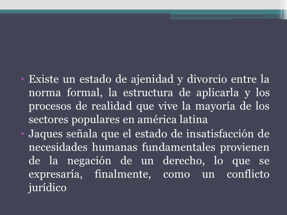 Existe un estado de ajenidad y divorcio entre la norma formal, la estructura de aplicarla y los procesos de realidad que vive la mayoría de los sector