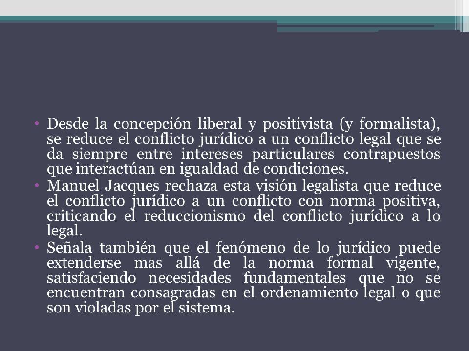 Desde la concepción liberal y positivista (y formalista), se reduce el conflicto jurídico a un conflicto legal que se da siempre entre intereses parti