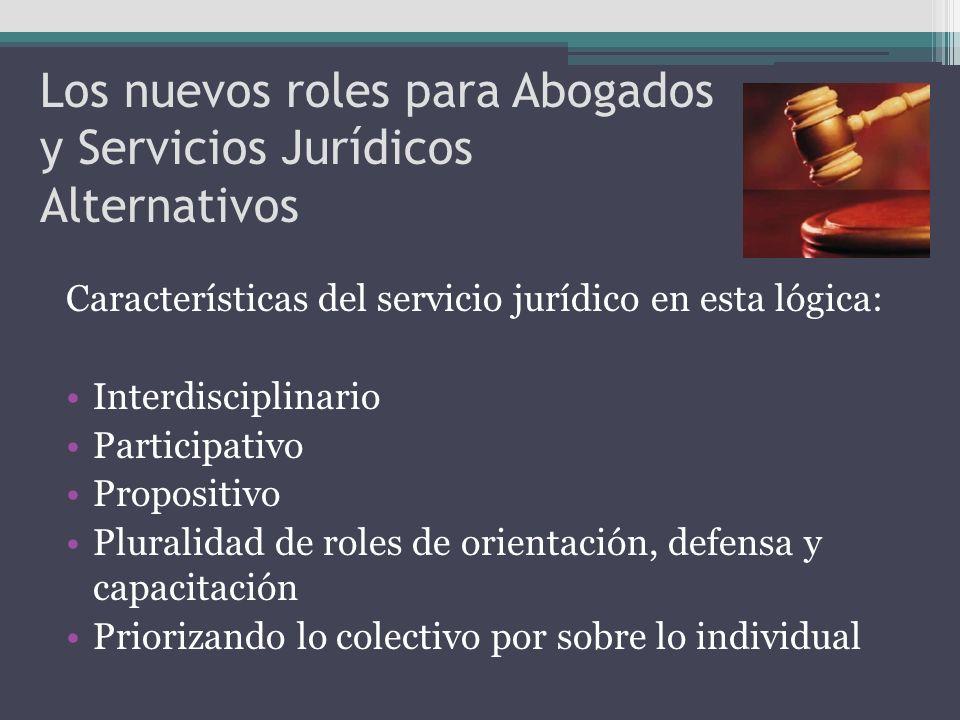 Los nuevos roles para Abogados y Servicios Jurídicos Alternativos Características del servicio jurídico en esta lógica: Interdisciplinario Participati
