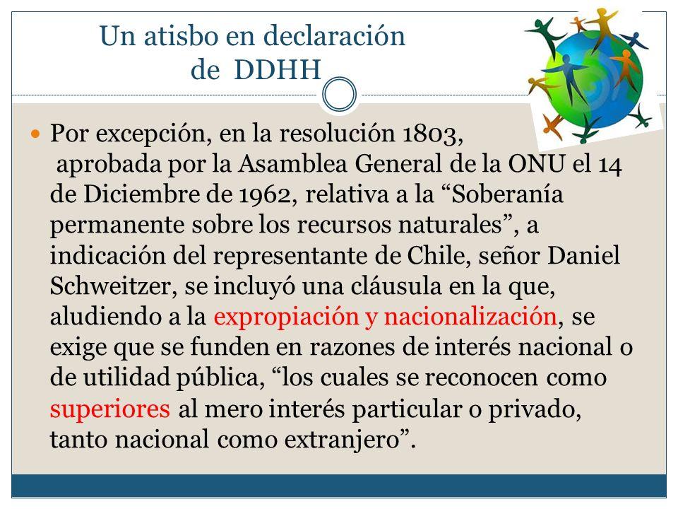 Un atisbo en declaración de DDHH Por excepción, en la resolución 1803, aprobada por la Asamblea General de la ONU el 14 de Diciembre de 1962, relativa