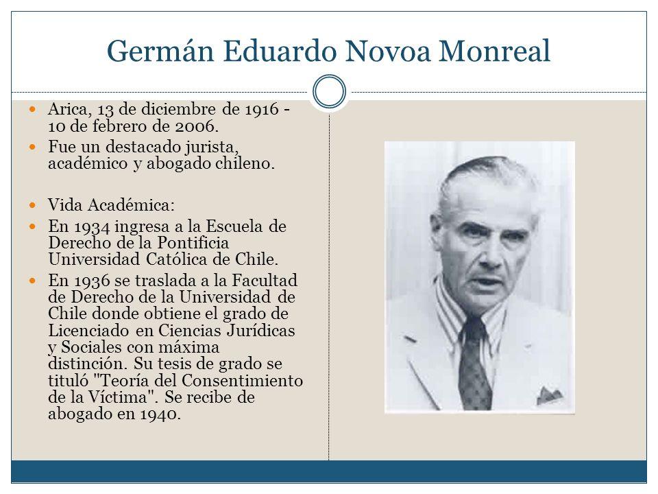 Germán Eduardo Novoa Monreal Arica, 13 de diciembre de 1916 - 10 de febrero de 2006. Fue un destacado jurista, académico y abogado chileno. Vida Acadé